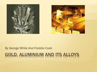 Gold, Aluminium And Its Alloys