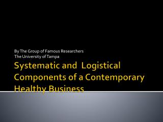 Systematic and  Logistical Components of a Contemporary Healthy  B usiness