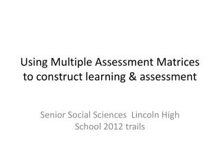Using Multiple Assessment Matrices to construct learning & assessment