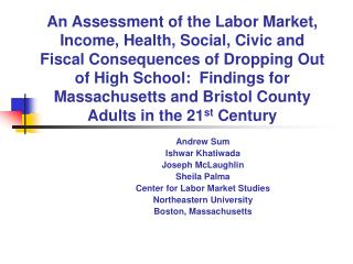 An Assessment of the Labor Market, Income, Health, Social, Civic and Fiscal Consequences of Dropping Out of High School: