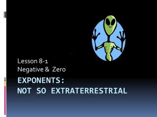 Exponents:   Not So Extraterrestrial