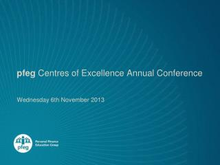 pfeg  Centres of Excellence Annual Conference Wednesday 6th November 2013