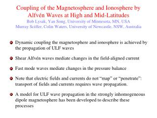 Dynamic coupling the magnetosphere and ionosphere is achieved by the propagation of ULF waves