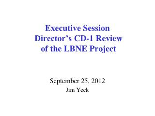 Executive Session  Director's  CD-1 Review of the  LBNE Project