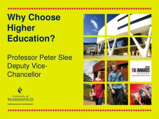 Why Choose Higher Education? Professor Peter Slee Deputy Vice-Chancellor