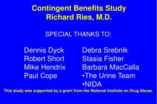 Contingent Benefits Study Richard Ries, M.D.
