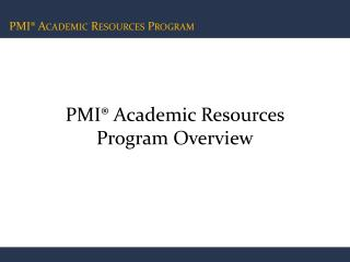 PMI® Academic Resources Program Overview