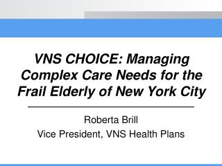 VNS CHOICE: Managing Complex Care Needs for the Frail Elderly of New York City