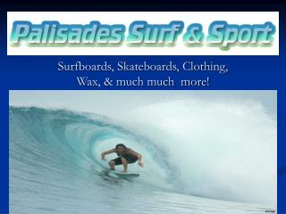 Surfboards, Skateboards, Clothing, Wax, & much much  more!
