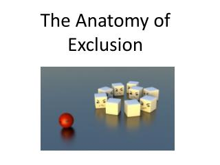 The Anatomy of Exclusion