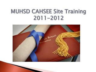 MUHSD CAHSEE Site Training 2011-2012