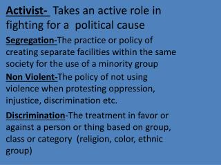 Activist-   Takes an active role in fighting for a  political cause