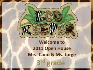 Welcome to  2011 Open House Mrs. Cano & Ms. Jorge