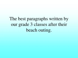 The best paragraphs written by our grade 3 classes after their beach outing.