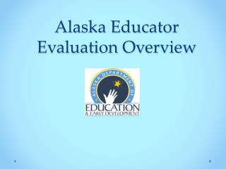 Alaska Educator Evaluation Overview