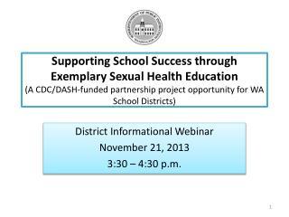 District Informational Webinar November 21, 2013 3:30 – 4:30 p.m.