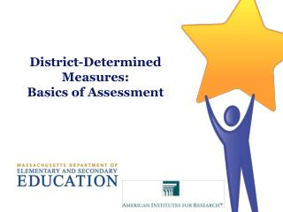 District-Determined Measures:  Basics  of Assessment