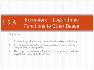 Excursion:	Logarithmic Functions to Other Bases