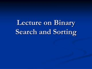Lecture  on Binary Search  and Sorting