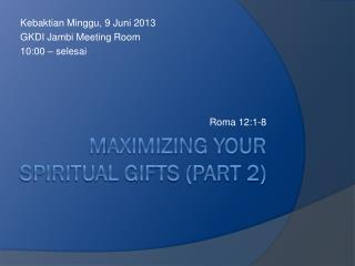 M aximizing your spiritual gifts (part 2)
