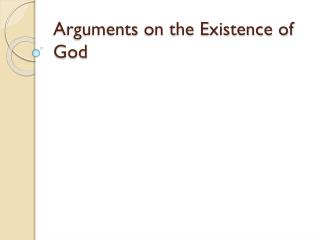 Arguments on the Existence of God