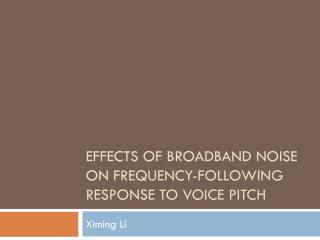 Effects of Broadband Noise on Frequency-Following Response to Voice Pitch