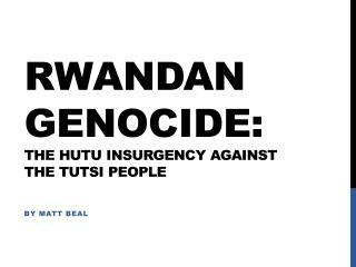 Rwandan Genocide: The Hutu Insurgency against the Tutsi People