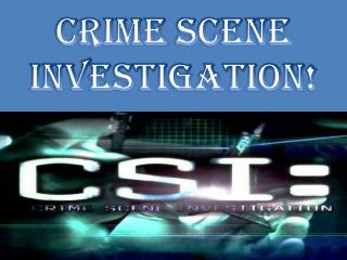 Crime  Scene Investigation!