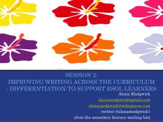 Session 2: Improving writing across the curriculum : differentiation TO SUPPORT esol learners
