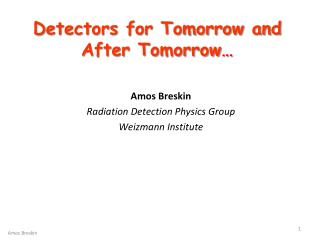 Detectors for Tomorrow and After Tomorrow …