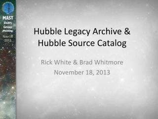 Hubble Legacy Archive & Hubble Source Catalog