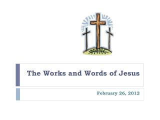 The Works and Words of Jesus