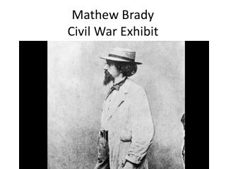 Mathew Brady  Civil War Exhibit