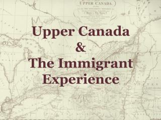 Upper Canada & The Immigrant Experience