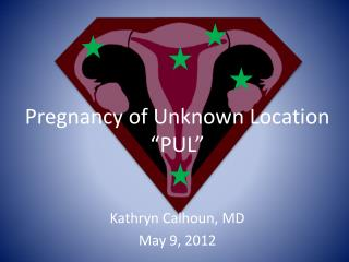 "Pregnancy of Unknown Location  ""PUL"""