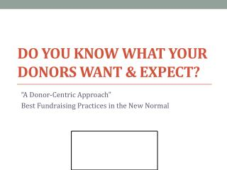 Do You Know What Your  Donors Want & Expect?