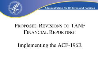 Proposed Revisions to TANF Financial Reporting: Implementing the ACF-196R