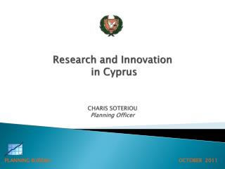 Research and Innovation  in Cyprus CHARIS SOTERIOU Planning Officer