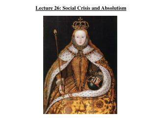 Lecture 26: Social Crisis and Absolutism