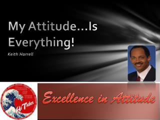 My Attitude…Is Everything!