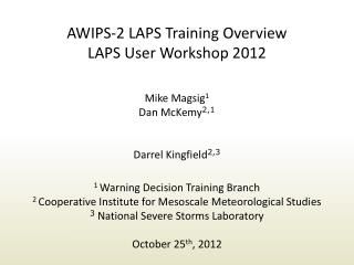 AWIPS-2 LAPS Training Overview LAPS  User Workshop 2012 Mike Magsig 1 Dan McKemy 2,1
