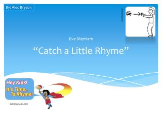 """Catch a Little Rhyme"""