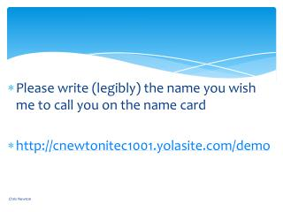 Please write  (legibly)  the name you wish me to call you on the name card