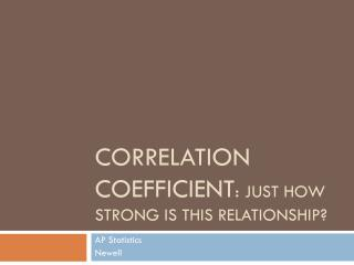 Correlation Coefficient :  Just how strong is this relationship?