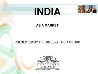 INDIA AN INTRODUCTION PRESENTED BY THE TIMES OF INDIA GROUP