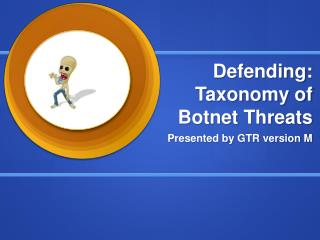 Defending: Taxonomy of  Botnet  Threats