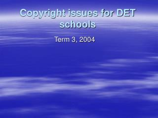 Copyright issues for DET schools