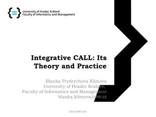 Integrative CALL:  Its Theory  and  Practice