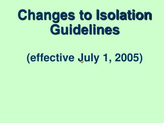 Changes to Isolation Guidelines (effective July 1, 2005)