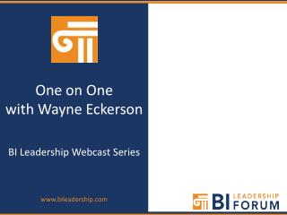 One on One  with Wayne Eckerson  BI Leadership Webcast Series